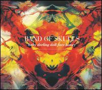 Baby Darling Doll Face Honey - Band of Skulls