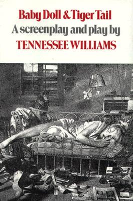 Baby Doll; And Tiger Tail: A Screenplay and Play - Williams, Tennessee