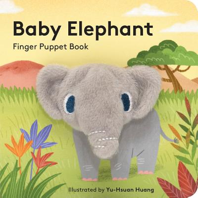 Baby Elephant: Finger Puppet Book: (finger Puppet Book for Toddlers and Babies, Baby Books for First Year, Animal Finger Puppets) - Chronicle Books, and Huang, Yu-Hsuan (Illustrator)