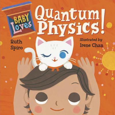 Baby Loves Quantum Physics! - Spiro, Ruth, and Chan, Irene (Illustrator)