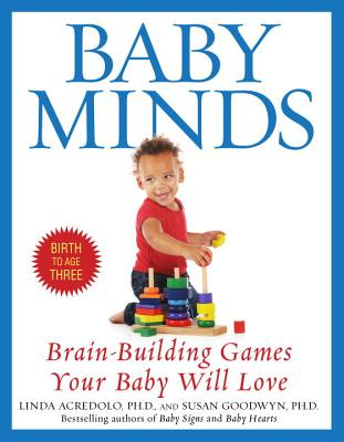 Baby Minds: Brain-Building Games Your Baby Will Love, Birth to Age Three - Acredolo, Linda, PH.D., and Goodwyn, Susan, Ph.D.