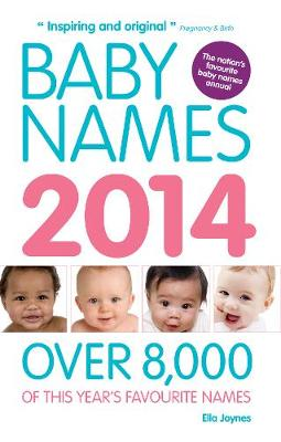 Baby Names 2014: Over 8,000 of this year's favourite names - Joynes, Ella