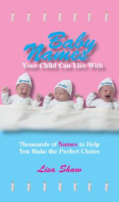Baby Names: Your Child Can Live with - Shaw, Lisa