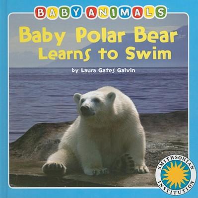 Baby Polar Bear Learns to Swim - Galvin, Laura Gates