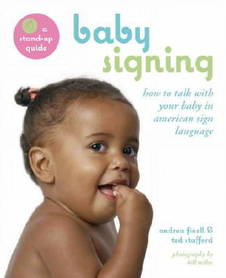 Baby Signing: How to Talk with Your Baby in American Sign Language - Fixell, Andrea, and Stafford, Ted, and Milne, Bill (Photographer)