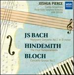 Bach: Concerto No. 1 in D minor; Hindemith: The Four Temperaments; Bloch: Concerto Grosso No. 1