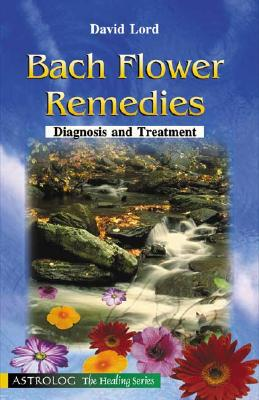 Bach Flower Remedies: Diagnosis and Treatment - Lord, David