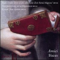 Bach: Gottes Zeit is die allerbeste Zeit 'Actus tragicus' BWV 106; Himmelskönig, sei willkommen BWV 182; Komm, Jesu,  - Amici Voices; Bethany Partridge (soprano); Helen Charlston (mezzo-soprano); Henry Hawkesworth (bass); Hiroshi Amako (tenor);...