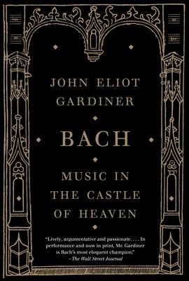 Bach: Music in the Castle of Heaven - Gardiner, John Eliot, Sir