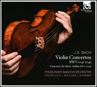 Bach: Violin Concertos, BWV 1041-1043; Concerto for 3 violins, BWV 1064R - Anne-Katharina Schreiber (violin); Gottfried von der Goltz (violin); Petra M�llejans (violin); Freiburger Barockorchester