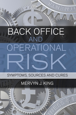 Back Office and Operational Risk: Symptoms, Sources and Cures - King, Mervyn J
