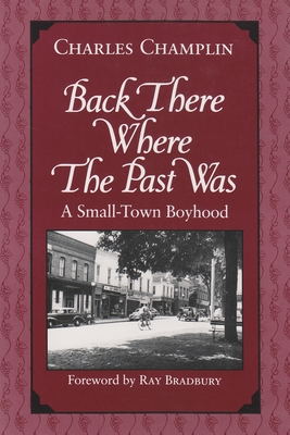 Back There Where the Past Was: A Small-Town Boyhood - Champlin, Charles, and Bradbury, Ray D (Foreword by)