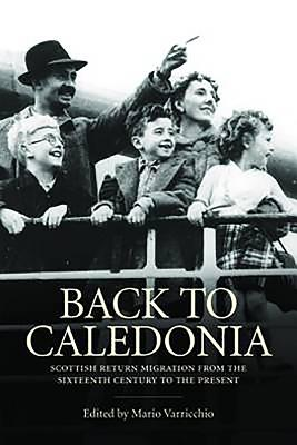Back to Caledonia: Scottish Homecomings from the 17th century to the Present - Varricchio, Mario (Editor)