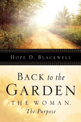 Back to the Garden, the Woman, the Purpose - Blackwell, Hope D