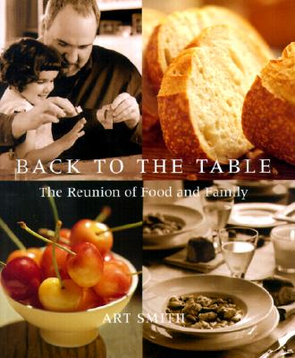 Back to the Table: The Reunion of Food and Family - Smith, Art