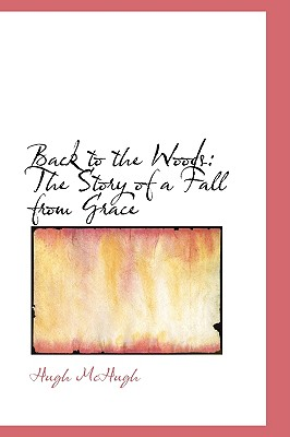 Back to the Woods: The Story of a Fall from Grace - McHugh, Hugh