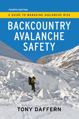 Backcountry Avalanche Safety - 4th Edition: A Guide to Managing Avalanche Risk - Daffern, Tony