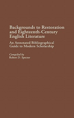 Backgrounds to Restoration and Eighteenth-Century English Literature: An Annotated Bibliographical Guide to Modern Scholarship - Spector, Robert D