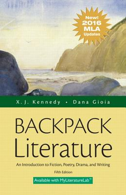 Backpack Literature: An Introduction to Fiction, Poetry, Drama, and Writing, MLA Update Edition - Kennedy, X J, Mr., and Gioia, Dana