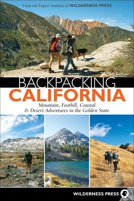 Backpacking California: Mountain, Foothill, Coastal & Desert Adventures in the Golden State - Wilderness Press (Creator)
