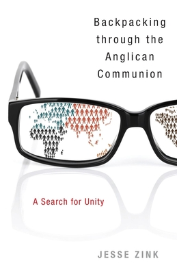 Backpacking Through the Anglican Communion: A Search for Unity - Zink, Jesse