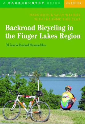 Backroad Bicycling in the Finger Lakes Region: 30 Tours for Road and Mountain Bikes - Roth, Mark, and Walters, Sally, and Tnmc Bike Club