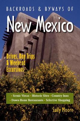 Backroads & Byways of New Mexico: Drives, Day Trips & Weekend Excursions - Moore, Sally
