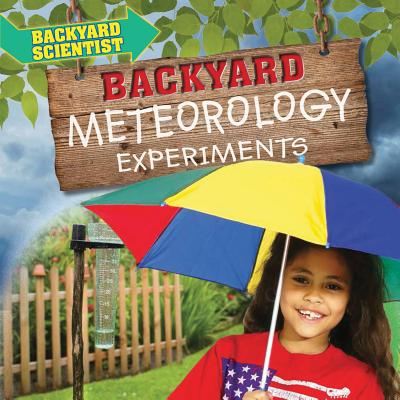 Backyard Meteorology Experiments - Wood, Alix