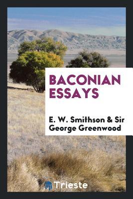 Baconian Essays - Smithson, E W