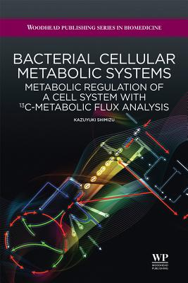 Bacterial Cellular Metabolic Systems: Metabolic Regulation of a Cell System with 13C-Metabolic Flux Analysis - Shimizu, K.