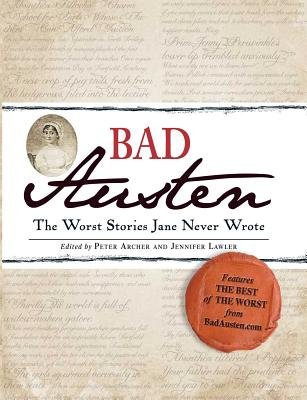 Bad Austen: The Worst Stories Jane Never Wrote - Archer, Peter, and Lawler, Jennifer