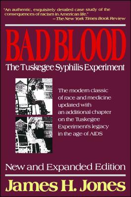 Bad Blood: The Tuskegee Syphilis Experiment - Jones, James H