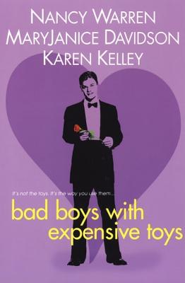 Bad Boys with Expensive Toys - Warren, Nancy, and Davidson, MaryJanice, and Kelley, Karen