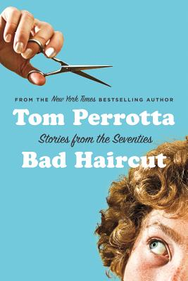 Bad Haircut: Stories of the Seventies - Perrotta, Tom, Professor, and Perotta, Tom