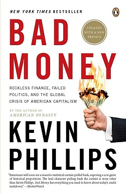 Bad Money: The Inexcusable Failure of American Finance: An Update to Bad Money (a Penguin Group Especial from Penguin Books) - Phillips, Kevin