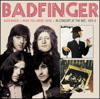 Badfinger/Wish You Were Here/In Concert at the BBC 1972-1973 - Badfinger