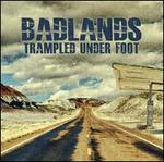 Badlands - Trampled Under Foot