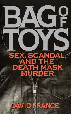 Bag Toys: Sex, Scandal, and the Death Mask Murder - France, David