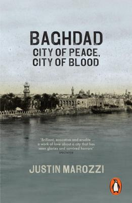 Baghdad: City of Peace, City of Blood - Marozzi, Justin