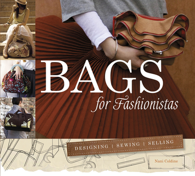 Bags for Fashionistas: Designing, Sewing, Selling - Coldine, Nani