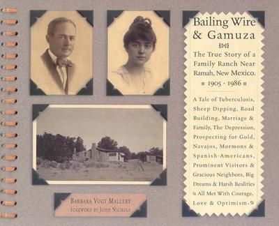 Bailing Wire and Gamuza: The True Story of a Family Ranch Near Ramah, New Mexico - Mallery, Barbara Vogt