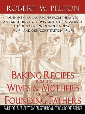 Baking Recipes of Our Founding Fathers - Pelton, Robert W