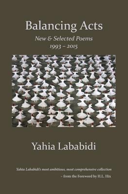 Balancing Acts: New & Selected Poems 1993 - 2015 - Lababidi, Yahia