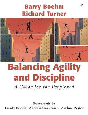 Balancing Agility and Discipline: A Guide for the Perplexed - Turner, Richard, and Boehm, Barry W