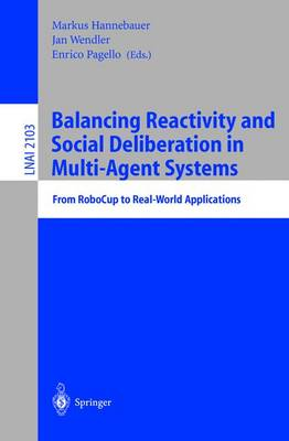Balancing Reactivity and Social Deliberation in Multi-Agent Systems: From Robocup to Real-World Applications - Hannebauer, M, and Wendler, Jan (Editor), and Pagello, E