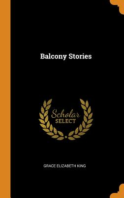 Balcony Stories - King, Grace Elizabeth
