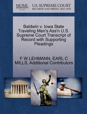 Baldwin V. Iowa State Traveling Men's Ass'n U.S. Supreme Court Transcript of Record with Supporting Pleadings - Lehmann, F W, and Mills, Earl C, and Additional Contributors