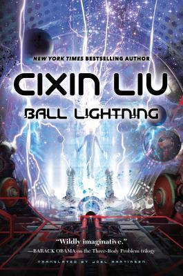 Ball Lightning - Liu, Cixin, and Martinsen, Joel (Translated by)
