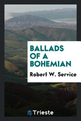 Ballads of a Bohemian - Service, Robert W