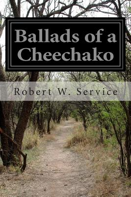 Ballads of a Cheechako - Service, Robert W
